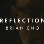 """Brian Eno: disponibile il nuovo album """"Reflection"""""""