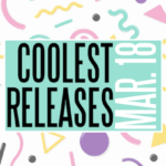 COOLEST RELEASES – MAR. 18
