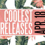 COOLEST RELEASES – APR. 18